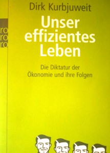 spothits.de-Buchtipp: »Unser effizientes Leben – Die Diktatur der Ökonomie und ihre Folgen«. © spothits