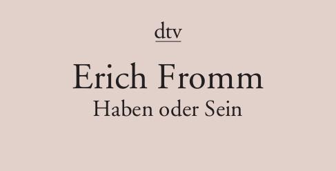 Erich Fromm: Haben oder Sein – Die seelischen Grundlagen einer neuen Gesellschaft. © spothits/dtv